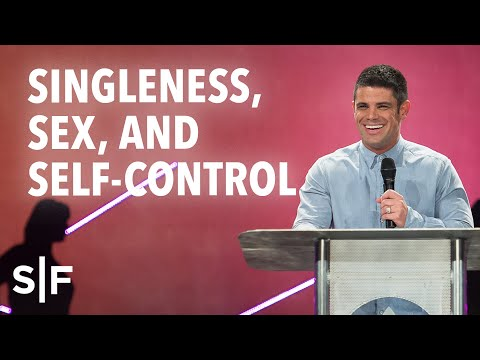 Singleness, Sex and Self-Control  Steven Furtick