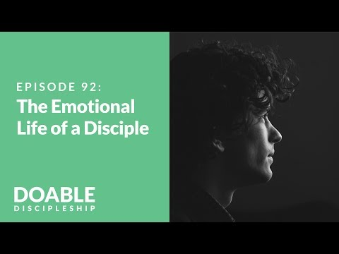 E92 The Emotional Life of a Disciple