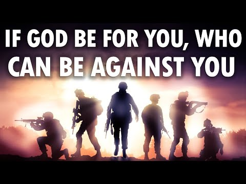 If God Be FOR YOU, Who Can Be Against You?