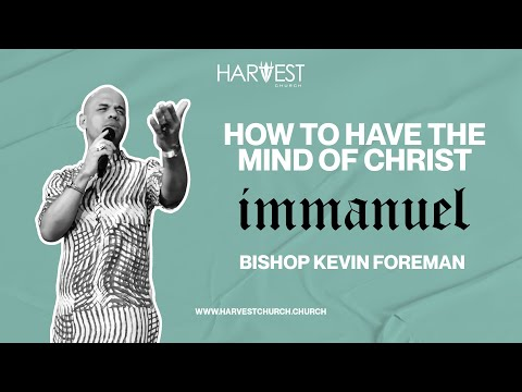 Immanuel - How to Have the Mind of Christ - Bishop Kevin Foreman