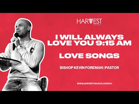 Love Songs - I Will Always Love You 9:15 AM - Bishop Kevin Foreman