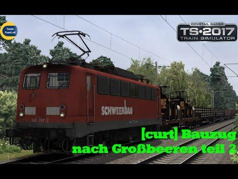 [curt] Bauzug nach Großbeeren teil 2 | vR br140 797-2 | Train Simulator 2017