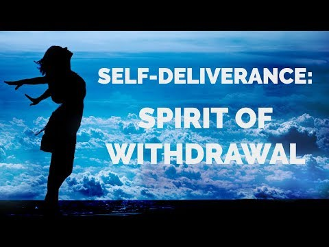 Deliverance from the Spirit of Withdrawal  Self-Deliverance Prayers