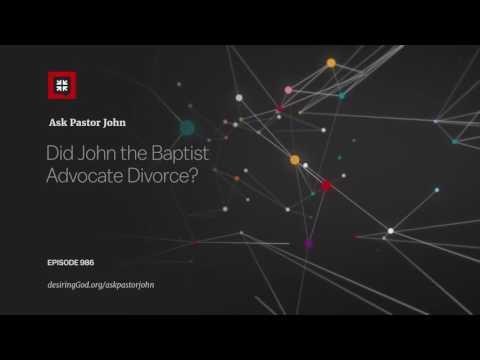 Did John the Baptist Advocate Divorce? // Ask Pastor John