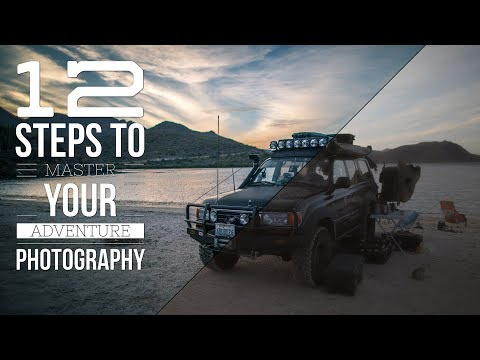12 Steps to Master Your Adventure Photography