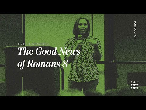 Trillia Newbell  The Good News of Romans 8  TGC Podcast