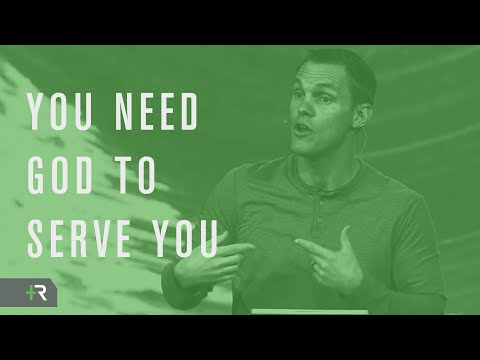 You Need God to Serve You