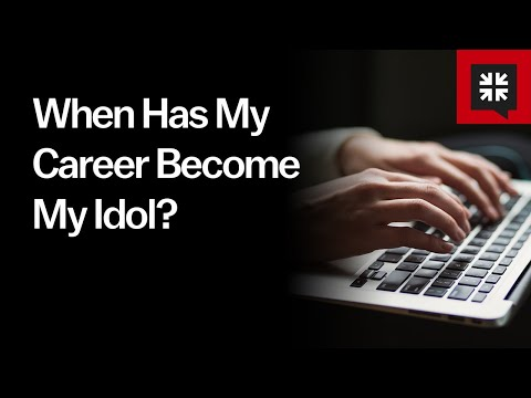 When Has My Career Become My Idol? // Ask Pastor John