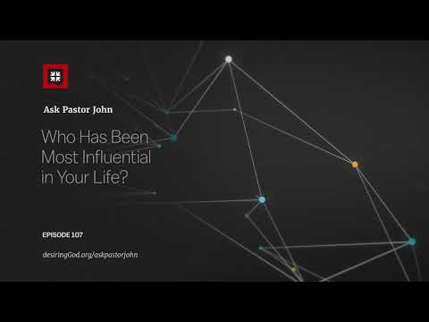 Who Has Been Most Influential in Your Life? // Ask Pastor John