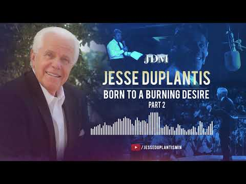 Born to a Burning Desire, Part 2  Jesse Duplantis