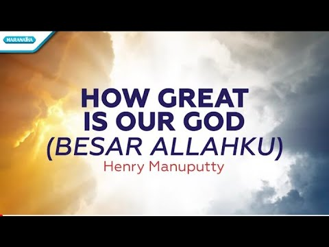 Henry Manuputty - How Great Is Our God (Besar Allahku)