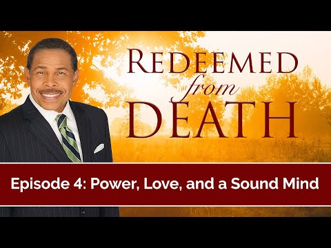Power, Love, and a Sound Mind - Redeemed from Death