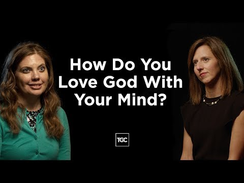 How Do You Love God With Your Mind?