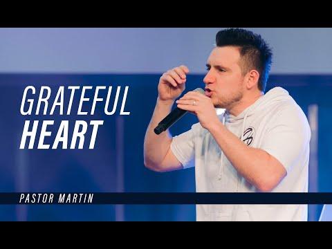 GRATEFUL HEART  Pastor Martin