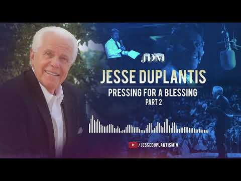 Pressing for a Blessing, Part 2  Jesse Duplantis
