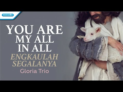 Gloria Trio - You Are My All In All (Engkaulah Segalanya)