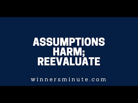 Assumptions Harm; Reevaluate  The Winner's Minute With Mac Hammond