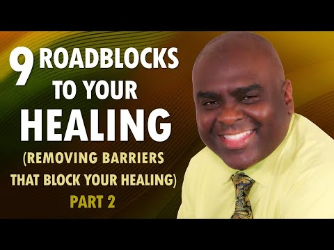 9 ROADBLOCKS to Your HEALING (removing barriers that block your healing) Part 2