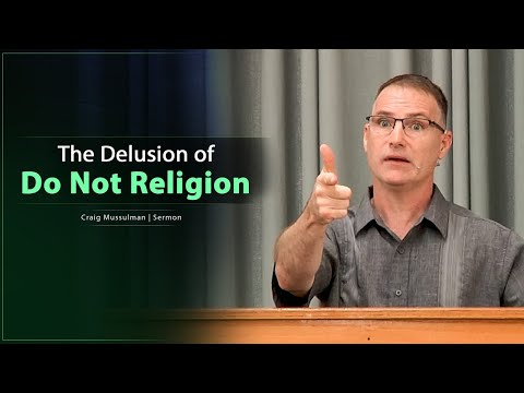 The Delusion of Do Not Religion - Craig Mussulman