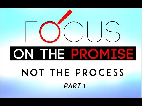 Focus on the Promise not on the Process - MESSAGE ONLY parts 1, 2 & 3