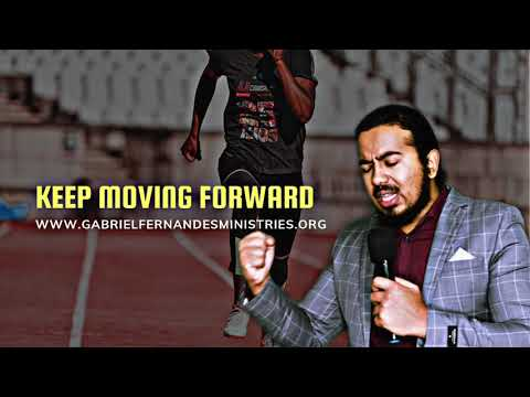 GOD WANTS YOU TO KEEP MOVING FORWARD, POWERFUL MESSAGE & PRAYERS WITH EV. GABRIEL FERNANDES