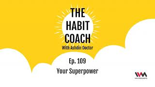 The Habit Coach with Ashdin Doctor Ep. 109: Your Superpower