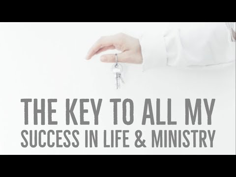 The Key to All My Success in Life & Ministry