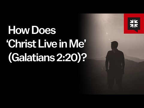How Does Christ Live in Me (Galatians 2:20)? // Ask Pastor John