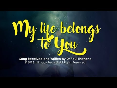 MY LIFE BELONGS TO YOU - Dr Paul Enenche