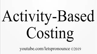 How to Pronounce Activity-based Costing