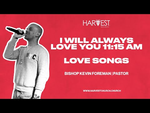 Love Songs - I Will Always Love You 11:15 AM - Bishop Kevin Foreman