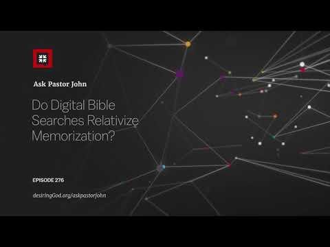 Do Digital Bible Searches Relativize Memorization? // Ask Pastor John