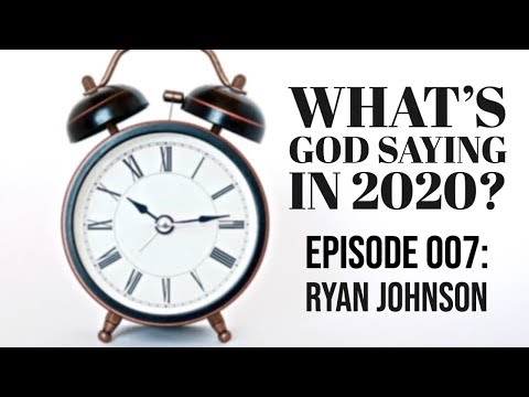 What God is Saying in 2020? Episode 007