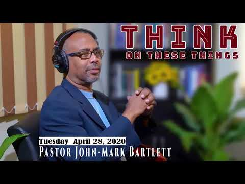 Think On These Things - April 28, 2020