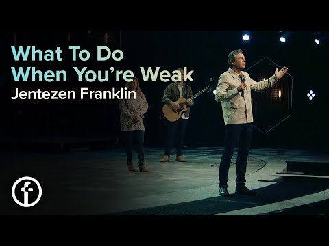 What To Do When You're Weak  Pastor Jentezen Franklin
