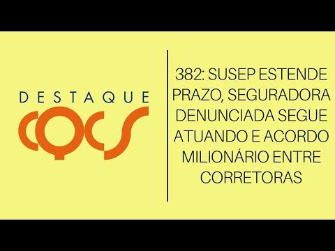 Imagem post: 382: Susep estende prazo, seguradora denunciada segue atuando e acordo milionário entre Corretoras.