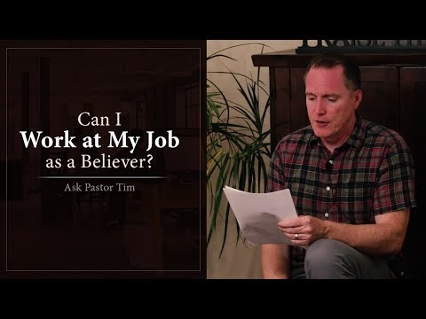 Can I Work at My Job as a Believer? - Ask Pastor Tim