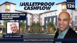 Raising Capital from Post-Retirement Investors, with Bill Manassero | Bulletproof Cashflow...
