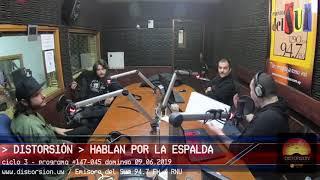 HABLAN POR LA ESPALDA en Distorsión - 09.06.2019 - #147-45