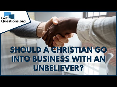 Should a Christian go into business with an unbeliever?  GotQuestions.org