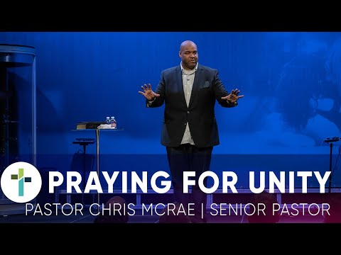 Praying For Unity  Pastor Chris McRae  Sojourn Church Carrollton Texas