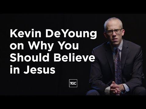 Kevin DeYoung on Why You Should Believe in Jesus