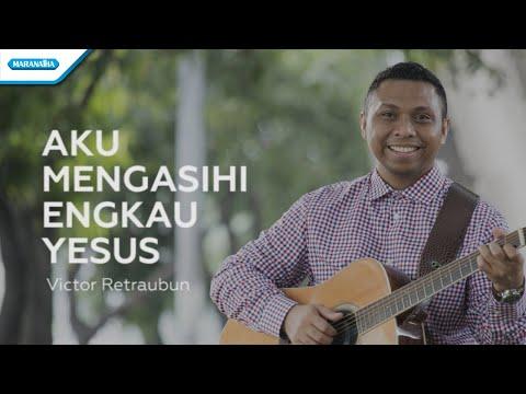 Aku Mengasihi Engkau Yesus - Victor Retraubun (with lyric)