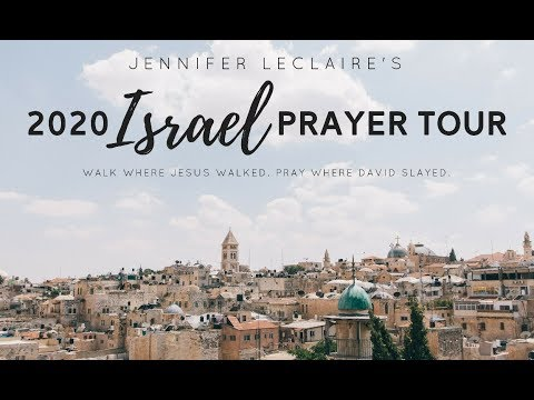 Jennifer LeClaire's 2020 Prophetic Prayer Tour  Prophetic Journey into the Holy Land