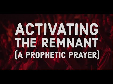 Activating the Remnant  A Prophetic Prayer