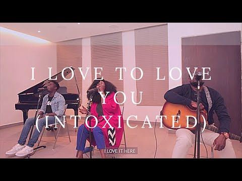 I LOVE TO LOVE YOU (INTOXICATED)- NOSA, FOLABI NUEL AND TY BELLO-Spontaneous