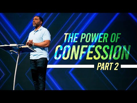 The Power of Confession Pt 2  - Wednesday Service