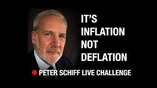 🔴 Peter Schiff Challenge:  It's Inflation, NOT Deflation.