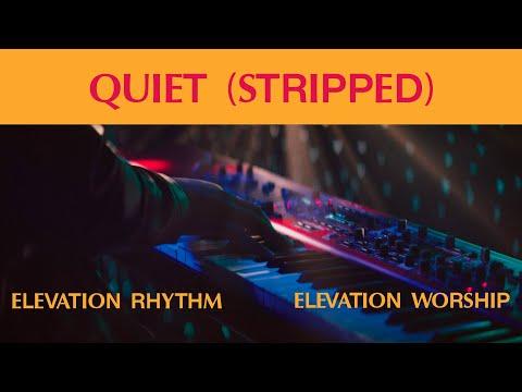 QUIET (Stripped)  Morning & Evening  ELEVATION RHYTHM  Elevation Worship