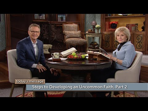 Steps to Developing an Uncommon Faith, Part 2